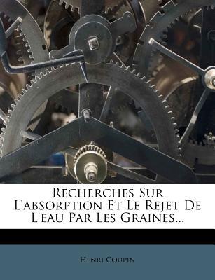 Recherches Sur L'Absorption Et Le Rejet de L'Eau Par Les Graines - Coupin, Henri