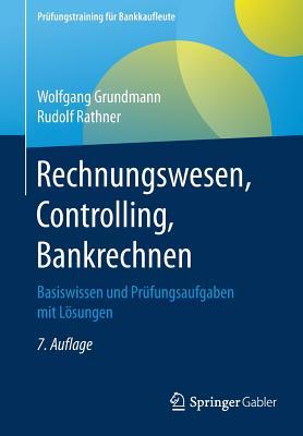 Rechnungswesen, Controlling, Bankrechnen: Basiswissen Und Prufungsaufgaben Mit Losungen - Grundmann, Wolfgang