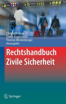 Rechtshandbuch Zivile Sicherheit - Gusy, Christoph (Editor), and Kugelmann, Dieter (Editor), and Wurtenberger, Thomas (Editor)