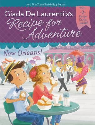 Recipe for Adventure: New Orleans! - de Laurentiis, Giada