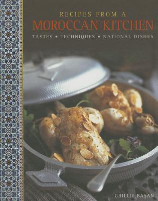 Recipes from a Moroccan Kitchen: A Wonderful Collection 75 Recipes Evoking the Glorious Tastes and Textures of the Traditional Food of Morocco - Basan, Ghillie