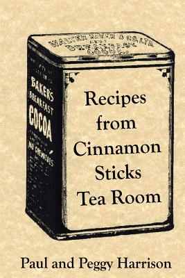 Recipes from Cinnamon Sticks Tea Room - Harrison, Paul, Dr., and Harrison, Peggy