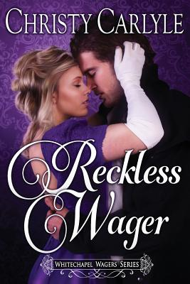 Reckless Wager: A Whitechapel Wagers Novel - Carlyle, Christy