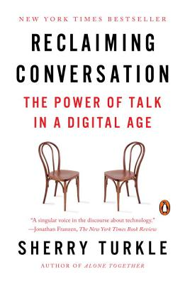 Reclaiming Conversation: The Power of Talk in a Digital Age - Turkle, Sherry