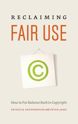 Reclaiming Fair Use: How to Put Balance Back in Copyright - Aufderheide, Patricia, Ph.D.