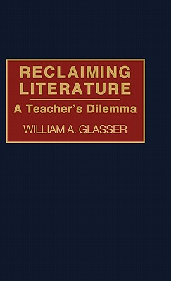 Reclaiming Literature: A Teacher's Dilemma - Glasser, William MD
