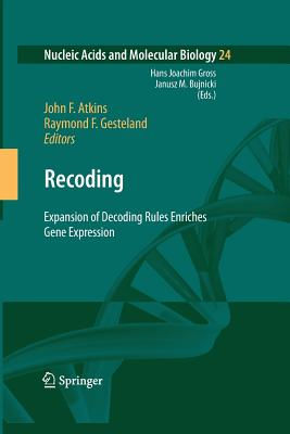 Recoding: Expansion of Decoding Rules Enriches Gene Expression - Atkins, John F (Editor)