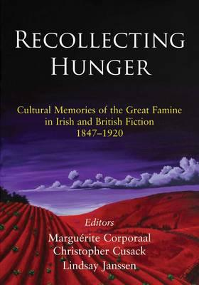 Recollecting Hunger; an Anthology: Cultural Memories of the Great Famine in Irish and British Fiction - Corporaal, Marguerite (Editor), and Cusack, Christopher (Editor), and Janssen, Lindsay (Editor)