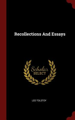 Recollections and Essays - Tolstoy, Leo