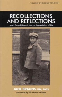 Recollections and Reflections: How I Turned Despair Into an Appreciation of Life - Brauns, Jack, and Gilbert, Martin (Foreword by)