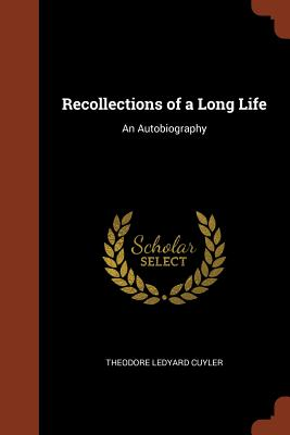 Recollections of a Long Life: An Autobiography - Cuyler, Theodore Ledyard