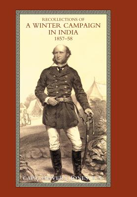 Recollections of a Winter Campaign in India 1857-58 - Capt Oliver J Jones, R N