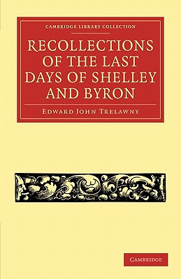 Recollections of the Last Days of Shelley and Byron - Trelawny, Edward John
