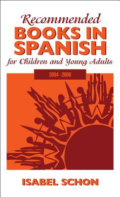 Recommended Books in Spanish for Children and Young Adults: 2004-2008 - Schon, Isabel
