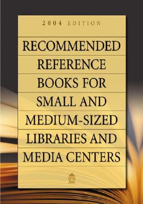 Recommended Reference Books for Small and Medium-Sized Libraries and Media Centers - Dillon, Martin (Editor), and Graff Hysell, Shannon (Editor)