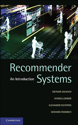 Recommender Systems: An Introduction - Jannach, Dietmar, and Zanker, Markus, and Felfernig, Alexander