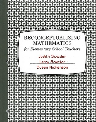 Reconceptualizing Mathematics: For Elementary School Teachers - Sowder, Judith T, and Sowder, Larry, and Nickerson, Susan Denise