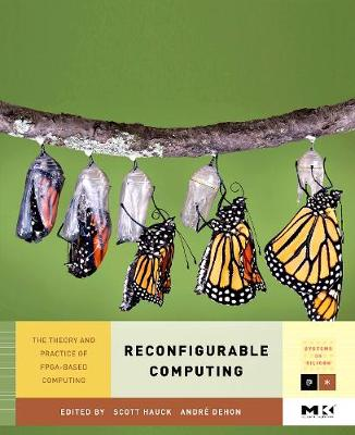 Reconfigurable Computing: The Theory and Practice of Fpga-Based Computation - Hauck, Scott, and DeHon, Andre