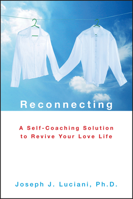 Reconnecting: A Self-Coaching Solution to Revive Your Love Life - Luciani, Joseph J