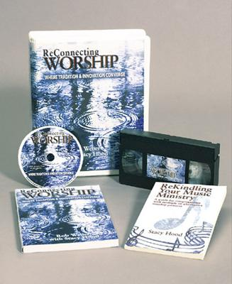Reconnecting Worship: Where Tradition and Innovation Converge - A Video-Based Kit for Group Study - Weber, Rob, and Hood, Stacy