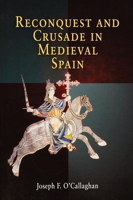 Reconquest and Crusade in Medieval Spain - O'Callaghan, Joseph F