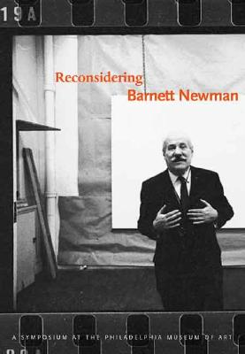 Reconsidering Barnett Newman - Ho, Melissa (Editor), and Bochner, Mel (Contributions by), and Bois, Yve-Alain (Contributions by)