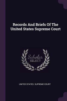 Records and Briefs of the United States Supreme Court - United States Supreme Court (Creator)