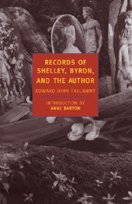 Records of Shelley, Byron, and the Author - Trelawny, Edward John, and Donoghue, Denis, Professor (Introduction by), and Barton, Anne (Introduction by)