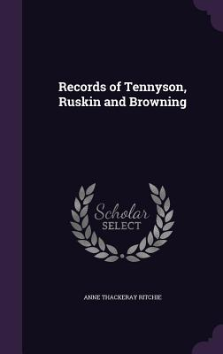 Records of Tennyson, Ruskin and Browning - Ritchie, Anne Thackeray