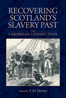 Recovering Scotland's Slavery Past: The Caribbean Connection - Devine, Tom M. (Editor)