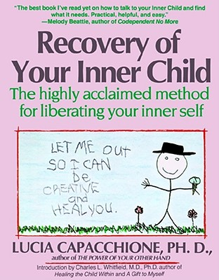 Recovery of Your Inner Child: The Highly Acclaimed Method for Liberating Your Inner Self - Capacchione, Lucia, PH.D., and Pearce, Joseph Chilton (Introduction by)