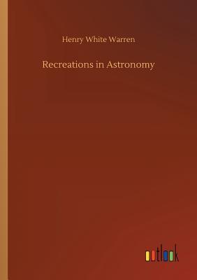 Recreations in Astronomy - Warren, Henry White