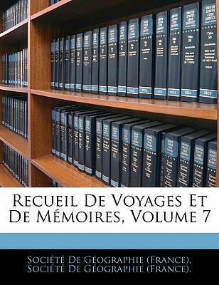 Recueil de Voyages Et de Memoires, Volume 7 - Socit De Gographie (France), De Gographie (France) (Creator), and Soci T De G Ographie (France) (Creator), and Societe De Geographie (France) (Creator)