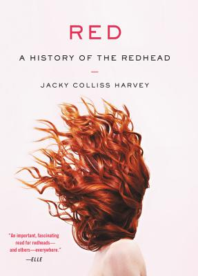 Red: A History of the Redhead - Harvey, Jacky Colliss