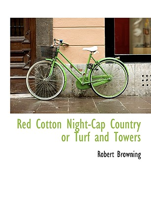Red Cotton Night-Cap Country or Turf and Towers - Browning, Robert