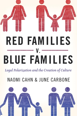 Red Families V. Blue Families: Legal Polarization and the Creation of Culture - Cahn, Naomi, and Carbone, June