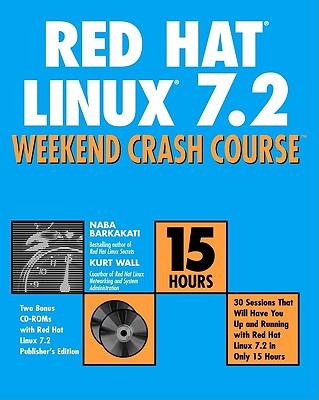 Red Hat Linux 7.2 Weekend Crash Course - Barkakati, Nabajyoti, Ph.D., and Wall, Kurt