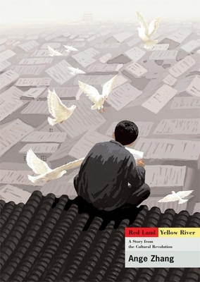 Red Land Yellow River: A Story from the Cultural Revolution - Zhang, Ange