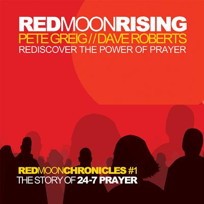 Red Moon Rising: Rediscover the Power of Prayer - Greig, Pete (Narrator), and Roberts, Dave