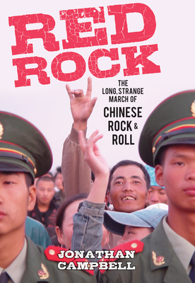 Red Rock: The Long Strange March to Chinese Rock & Roll - Campbell, Jonathan
