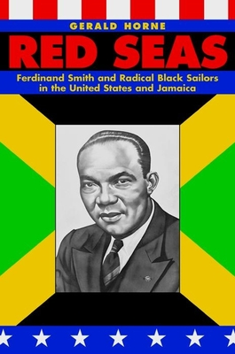 Red Seas: Ferdinand Smith and Radical Black Sailors in the United States and Jamaica - Horne, Gerald