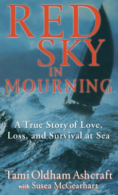 Red Sky in Mourning: A True Story of Love, Loss, and Survival at Sea - Ashcraft, Tami Oldham, and McGearhart, Susea