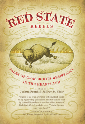 Red State Rebels: Tales of Grassroots Resistance in the Heartland - Frank, Joshua (Editor), and St Clair, Jeffrey (Editor)