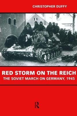 Red Storm on the Reich: The Soviet March on Germany 1945 - Duffy, Christopher