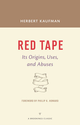Red Tape: Its Origins, Uses, and Abuses - Kaufman, Herbert