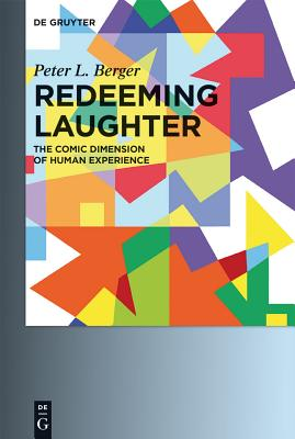Redeeming Laughter: The Comic Dimension of Human Experience - Berger, Peter L