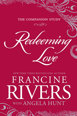 Redeeming Love: The Companion Study - Rivers, Francine, and Hunt, Angela