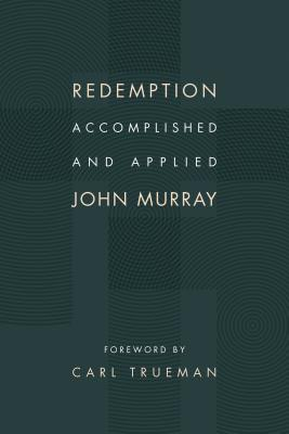 Redemption Accomplished and Applied - Murray, John, and Trueman, Carl (Foreword by)