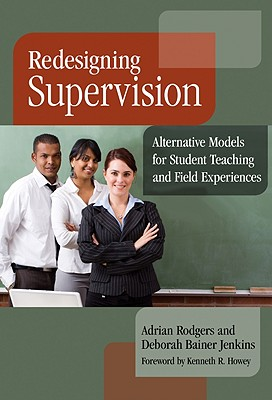 Redesigning Supervision: Alternative Models for Student Teaching and Field Experiences - Rodgers, Adrian, and Bainer Jenkins, Deborah, and Bullough, Robert V, Jr.