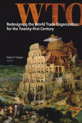 Redesigning the World Trade Organization for the Twenty-First Century - Steger, Debra P (Editor)